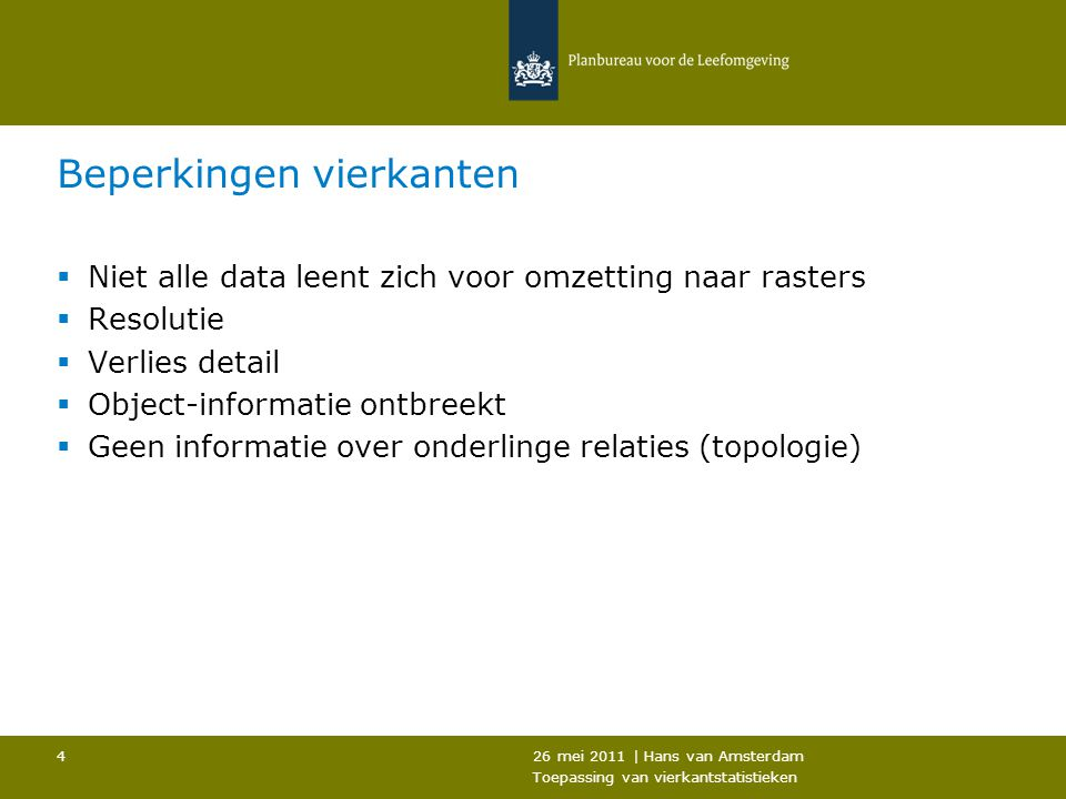 26 mei 2011 | Hans van Amsterdam Toepassing van vierkantstatistieken 4 Beperkingen vierkanten  Niet alle data leent zich voor omzetting naar rasters