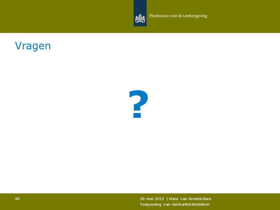 26 mei 2011 | Hans van Amsterdam Toepassing van vierkantstatistieken 40 ? Vragen