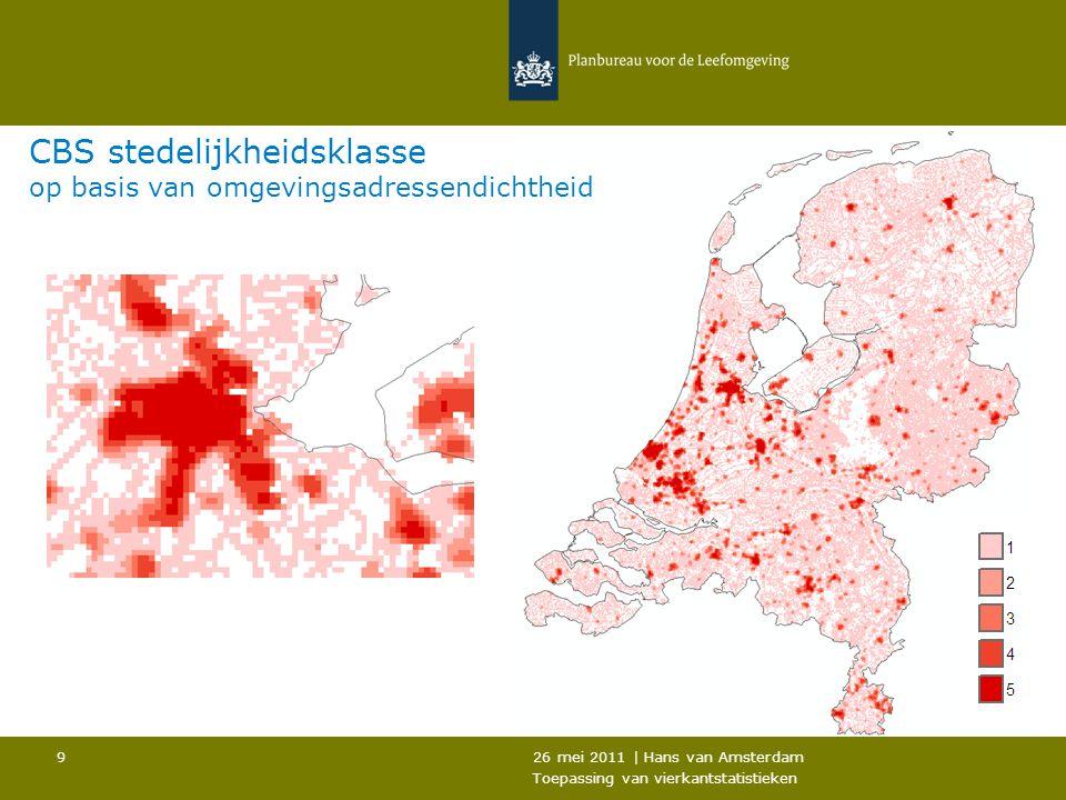 26 mei 2011 | Hans van Amsterdam Toepassing van vierkantstatistieken 9 CBS stedelijkheidsklasse op basis van omgevingsadressendichtheid