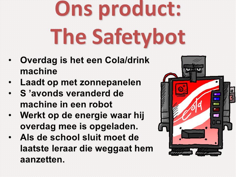 Ons product: The Safetybot Overdag is het een Cola/drink machine Laadt op met zonnepanelen S 'avonds veranderd de machine in een robot Werkt op de energie waar hij overdag mee is opgeladen.