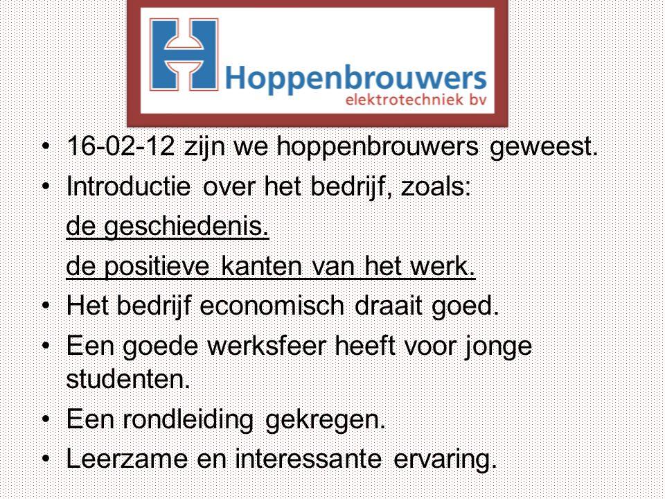 16-02-12 zijn we hoppenbrouwers geweest. Introductie over het bedrijf, zoals: de geschiedenis. de positieve kanten van het werk. Het bedrijf economisc