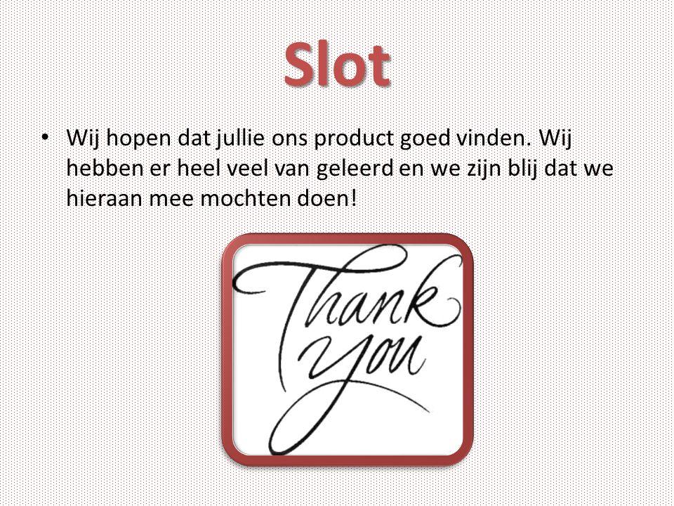 Slot Wij hopen dat jullie ons product goed vinden. Wij hebben er heel veel van geleerd en we zijn blij dat we hieraan mee mochten doen!