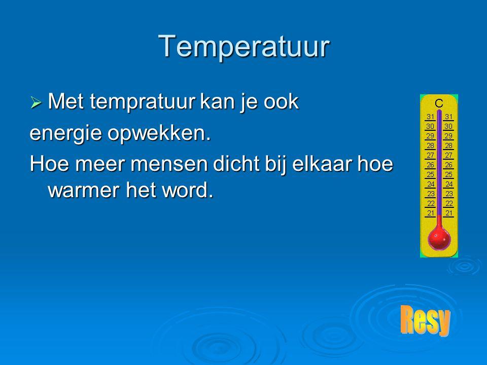 Temperatuur  Met tempratuur kan je ook energie opwekken.