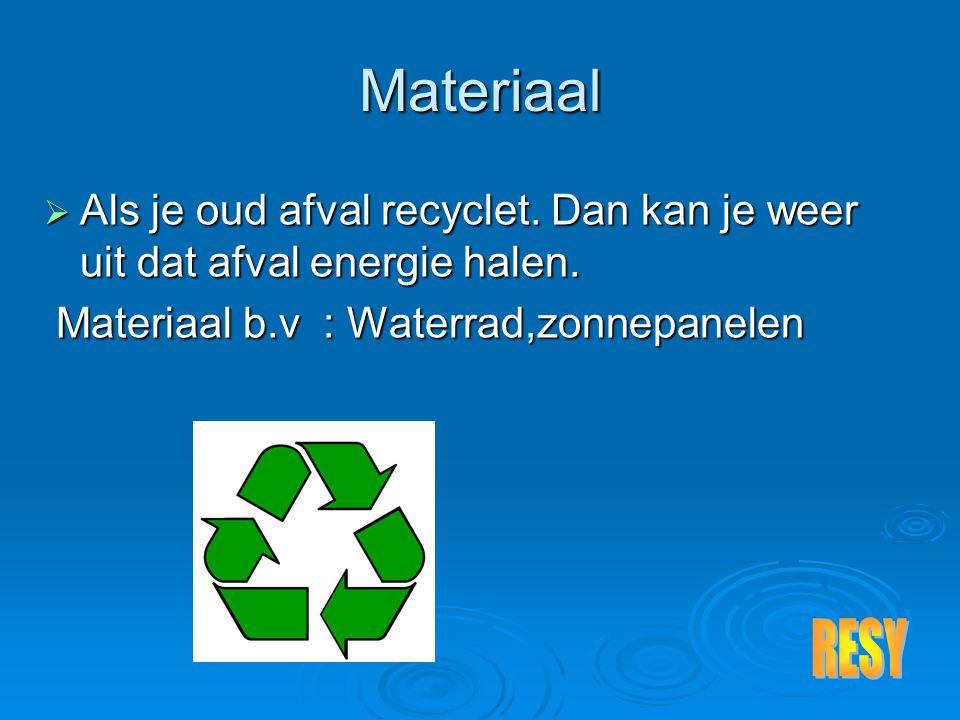 Materiaal  Als je oud afval recyclet. Dan kan je weer uit dat afval energie halen.