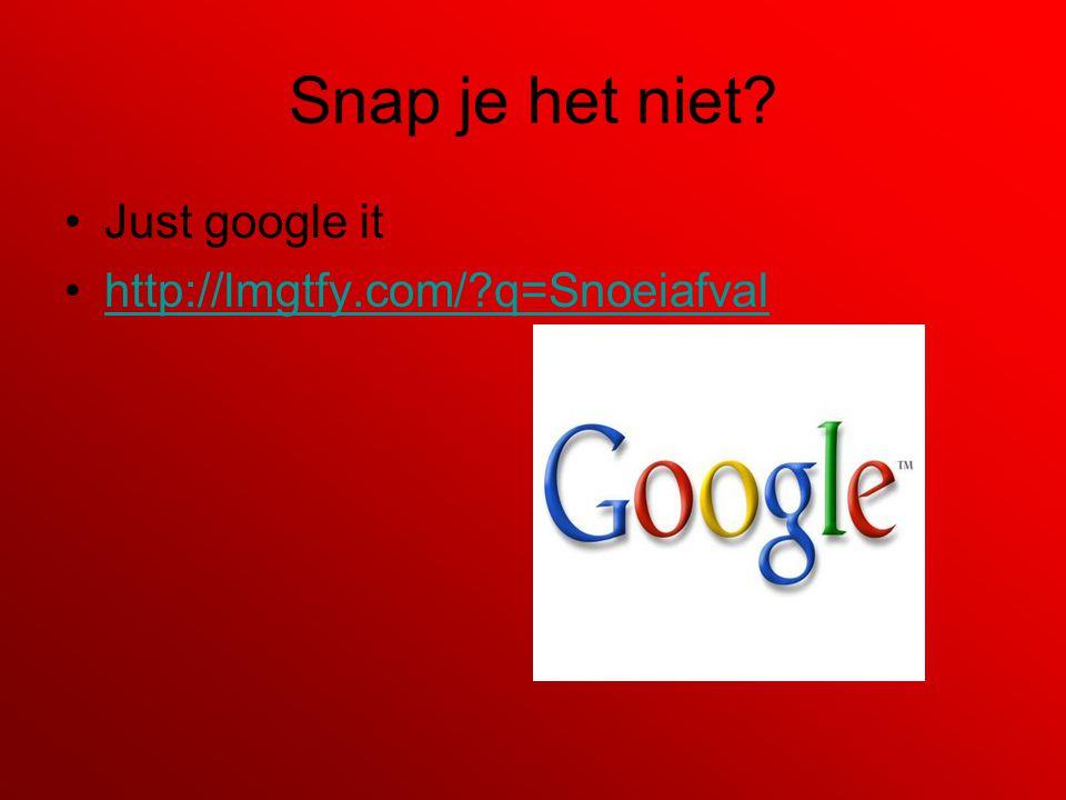 Snap je het niet Just google it http://lmgtfy.com/ q=Snoeiafval