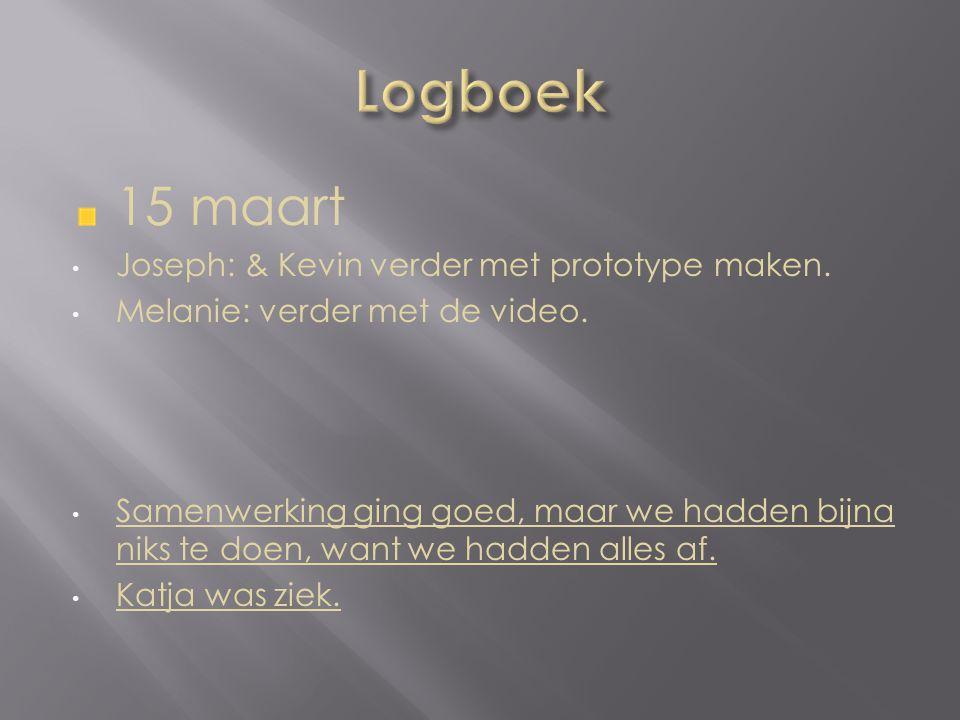 15 maart Joseph: & Kevin verder met prototype maken.
