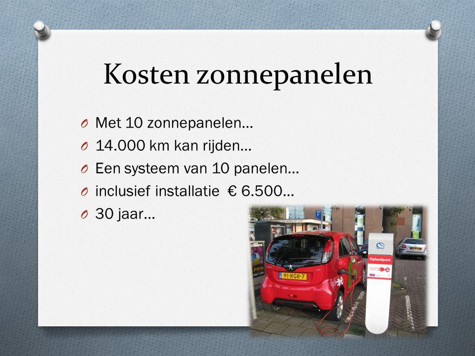 Kosten zonnepanelen O Met 10 zonnepanelen… O 14.000 km kan rijden… O Een systeem van 10 panelen… O inclusief installatie € 6.500… O 30 jaar…