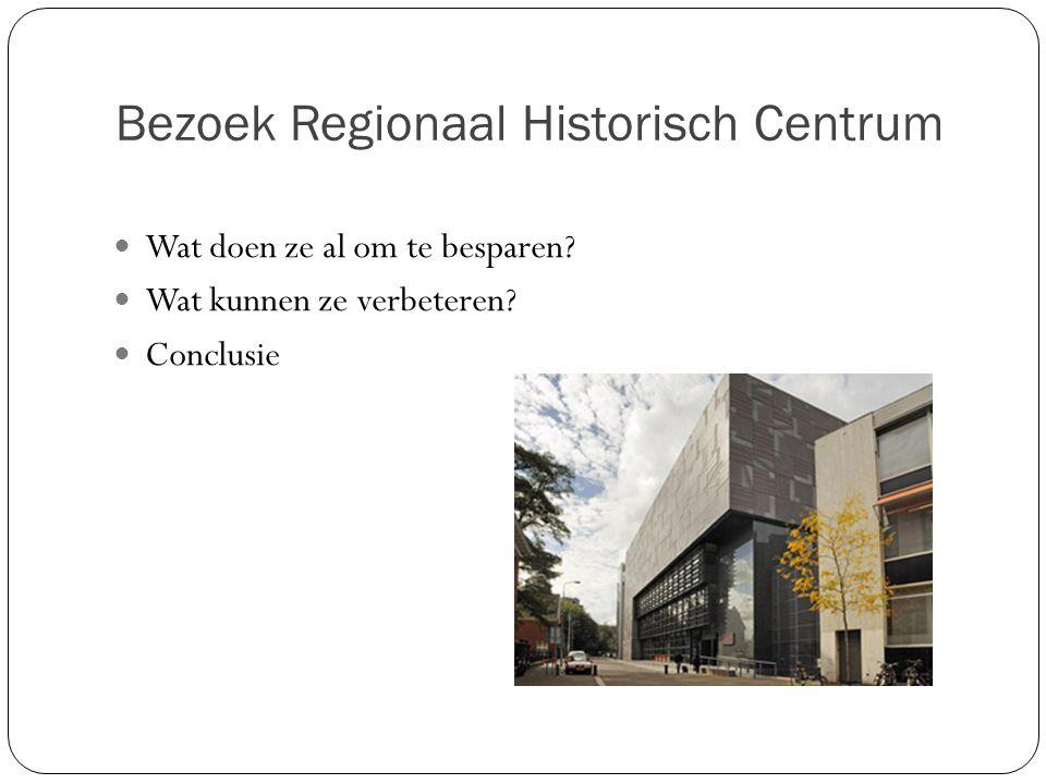 Bezoek Regionaal Historisch Centrum Wat doen ze al om te besparen? Wat kunnen ze verbeteren? Conclusie