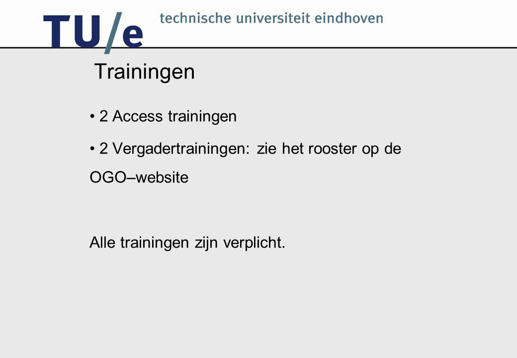 Trainingen 2 Access trainingen 2 Vergadertrainingen: zie het rooster op de OGO–website Alle trainingen zijn verplicht.