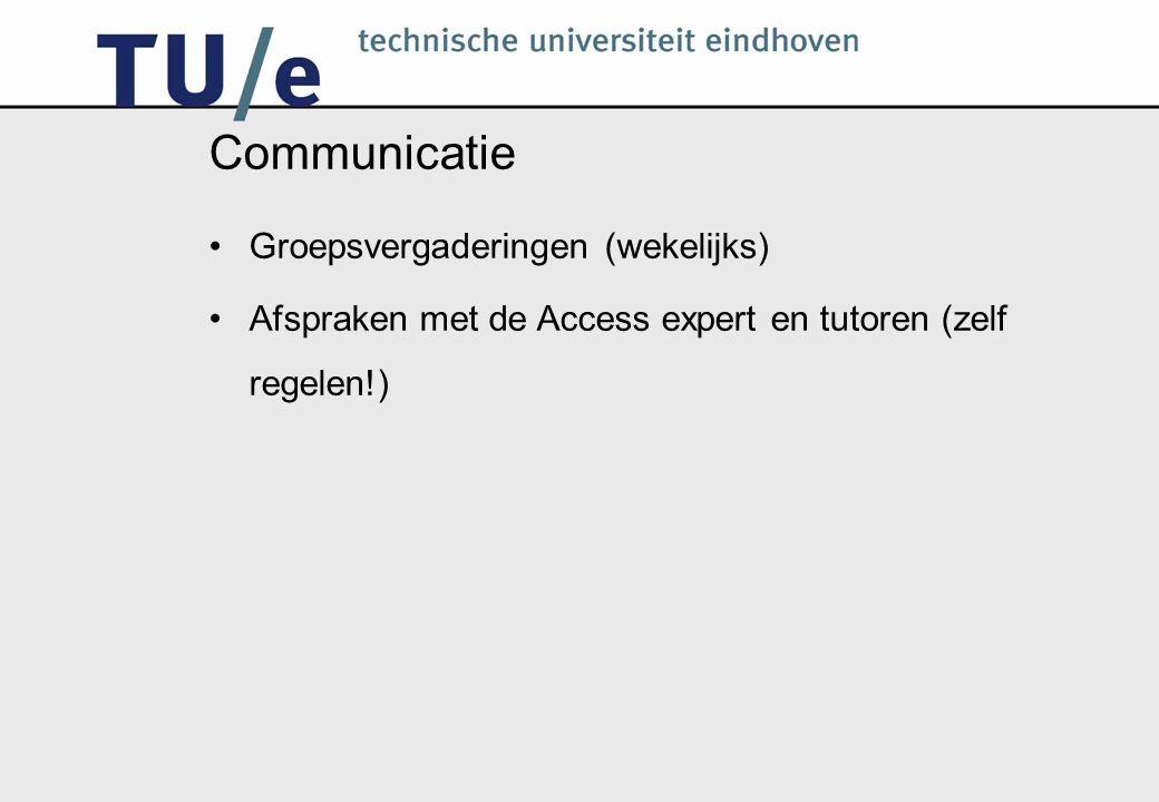 Communicatie Groepsvergaderingen (wekelijks) Afspraken met de Access expert en tutoren (zelf regelen!)