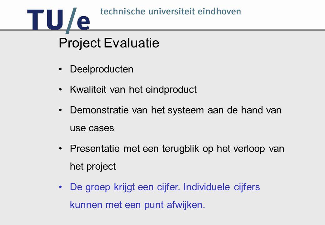 Project Evaluatie Deelproducten Kwaliteit van het eindproduct Demonstratie van het systeem aan de hand van use cases Presentatie met een terugblik op het verloop van het project De groep krijgt een cijfer.
