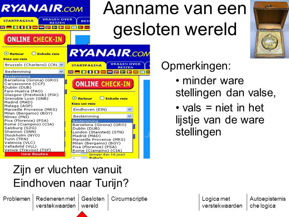 ProblemenRedeneren met verstekwaarden Gesloten wereld CircumscriptieLogica met verstekwaarden Autoepistemis che logica Zijn er vluchten vanuit Eindhoven naar Turijn.