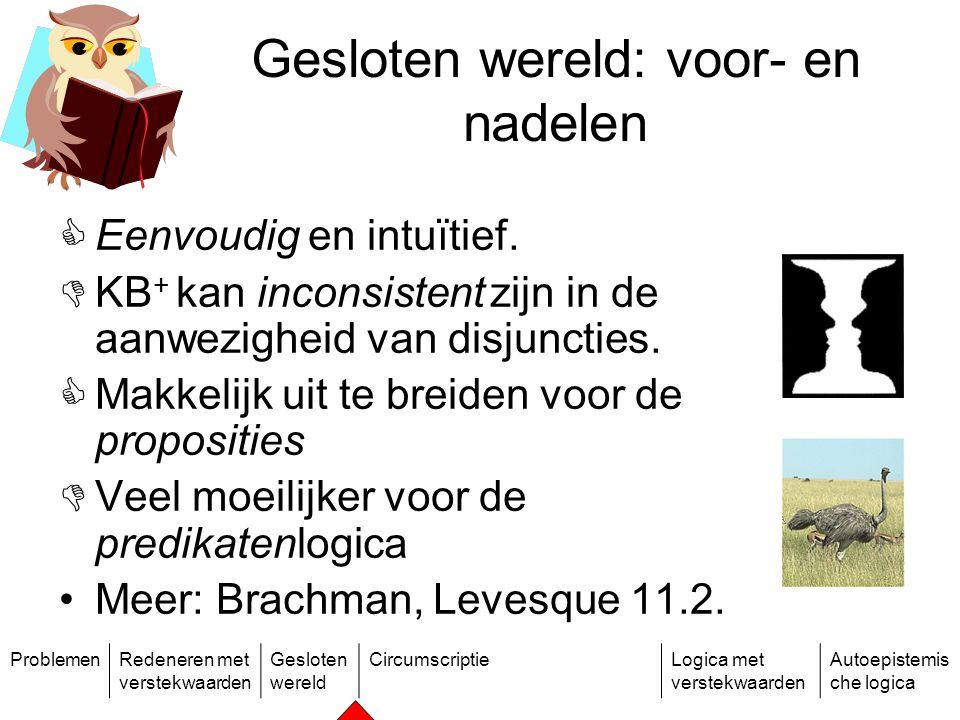 ProblemenRedeneren met verstekwaarden Gesloten wereld CircumscriptieLogica met verstekwaarden Autoepistemis che logica Gesloten wereld: voor- en nadelen  Eenvoudig en intuïtief.