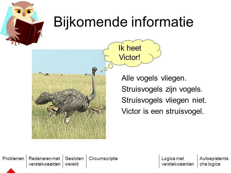 ProblemenRedeneren met verstekwaarden Gesloten wereld CircumscriptieLogica met verstekwaarden Autoepistemis che logica Bijkomende informatie Ik heet Victor.