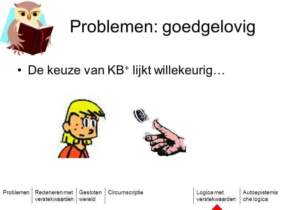 ProblemenRedeneren met verstekwaarden Gesloten wereld CircumscriptieLogica met verstekwaarden Autoepistemis che logica Problemen: goedgelovig De keuze van KB + lijkt willekeurig…