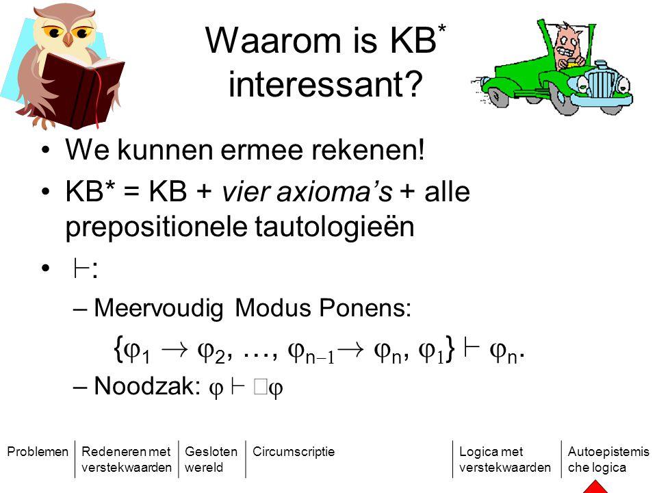 ProblemenRedeneren met verstekwaarden Gesloten wereld CircumscriptieLogica met verstekwaarden Autoepistemis che logica Waarom is KB * interessant.