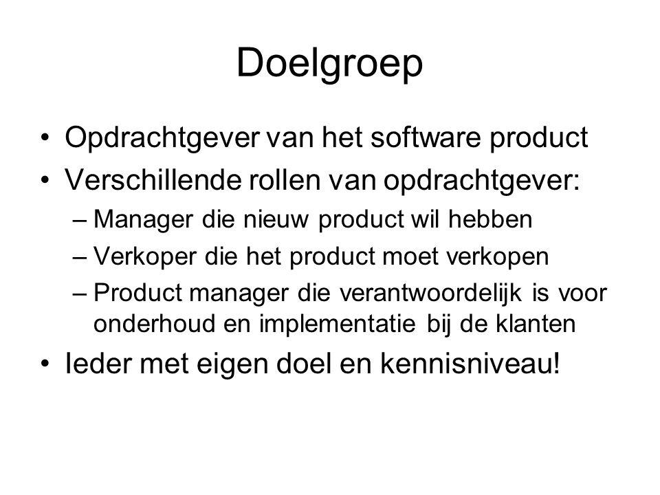 Doelgroep Opdrachtgever van het software product Verschillende rollen van opdrachtgever: –Manager die nieuw product wil hebben –Verkoper die het produ