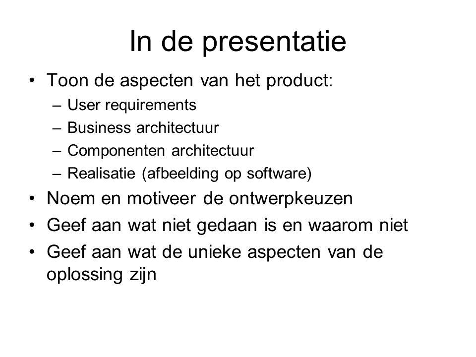 In de presentatie Toon de aspecten van het product: –User requirements –Business architectuur –Componenten architectuur –Realisatie (afbeelding op sof
