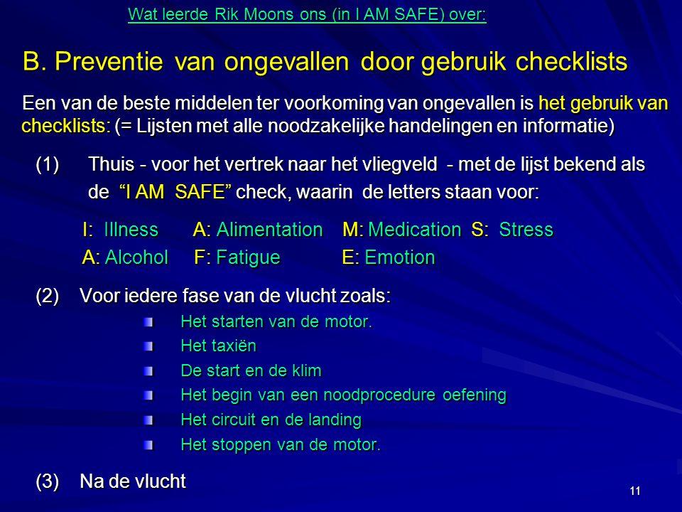 11 B. Preventie van ongevallen door gebruik checklists Een van de beste middelen ter voorkoming van ongevallen is het gebruik van checklists: (= Lijst