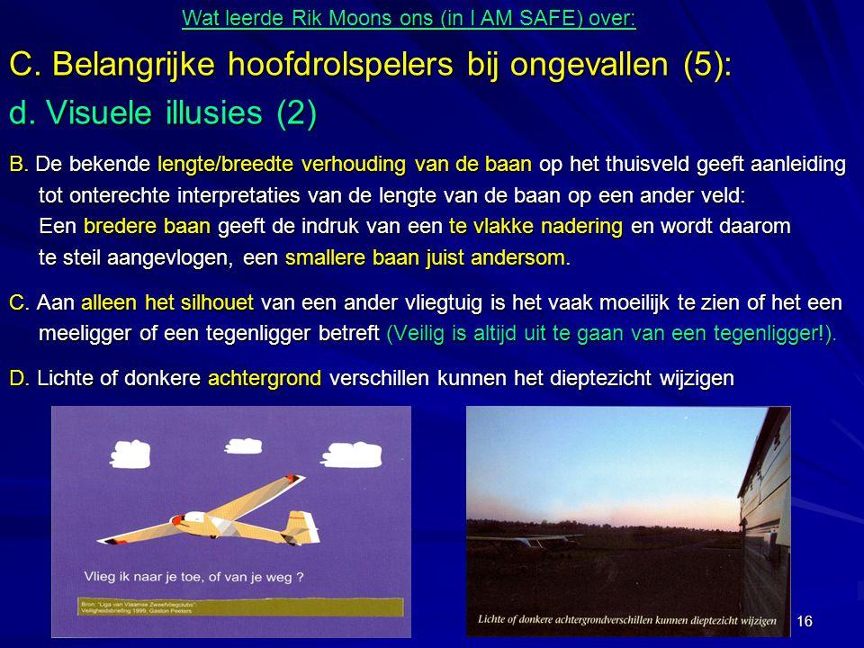 16 C. Belangrijke hoofdrolspelers bij ongevallen (5): d. Visuele illusies (2) B. De bekende lengte/breedte verhouding van de baan op het thuisveld gee
