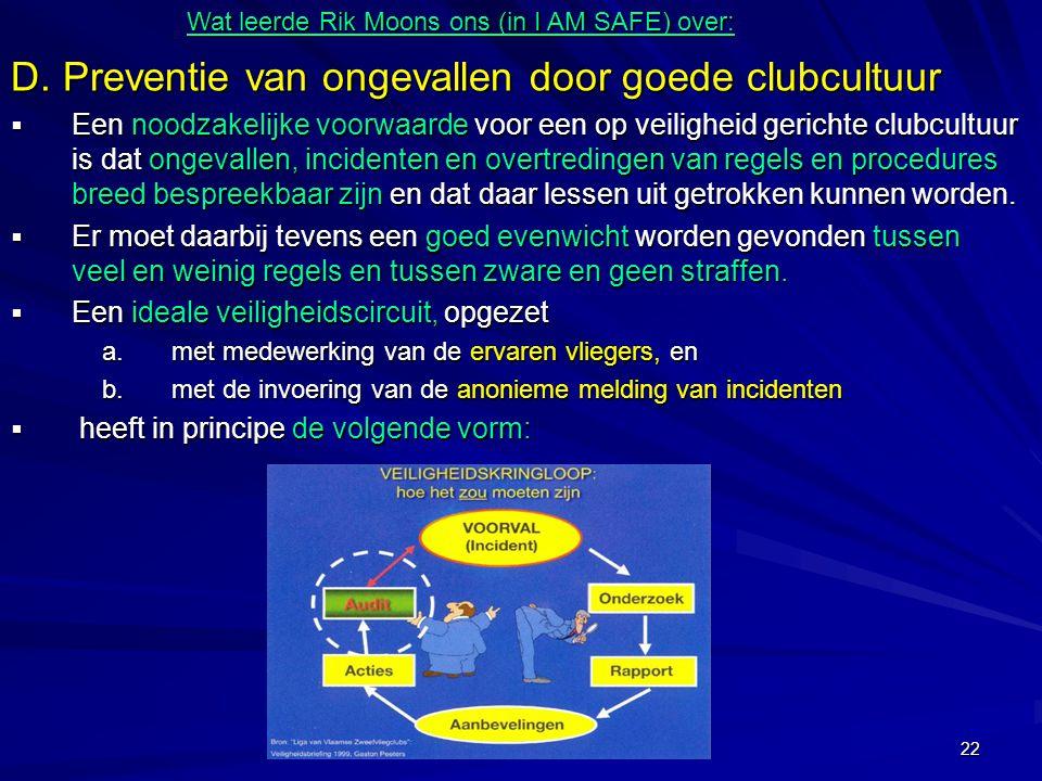22 D. Preventie van ongevallen door goede clubcultuur  Een noodzakelijke voorwaarde voor een op veiligheid gerichte clubcultuur is dat ongevallen, in