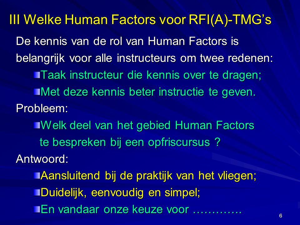 6 III Welke Human Factors voor RFI(A)-TMG's De kennis van de rol van Human Factors is De kennis van de rol van Human Factors is belangrijk voor alle i