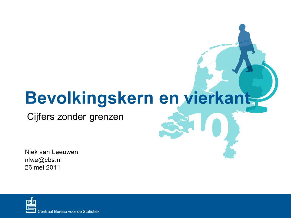 Bevolkingskern en vierkant Niek van Leeuwen nlwe@cbs.nl 26 mei 2011 Cijfers zonder grenzen