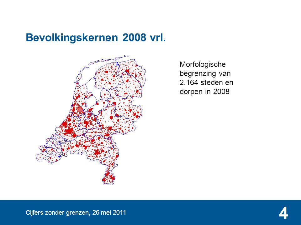Cijfers zonder grenzen, 26 mei 2011 4 Bevolkingskernen 2008 vrl. Morfologische begrenzing van 2.164 steden en dorpen in 2008