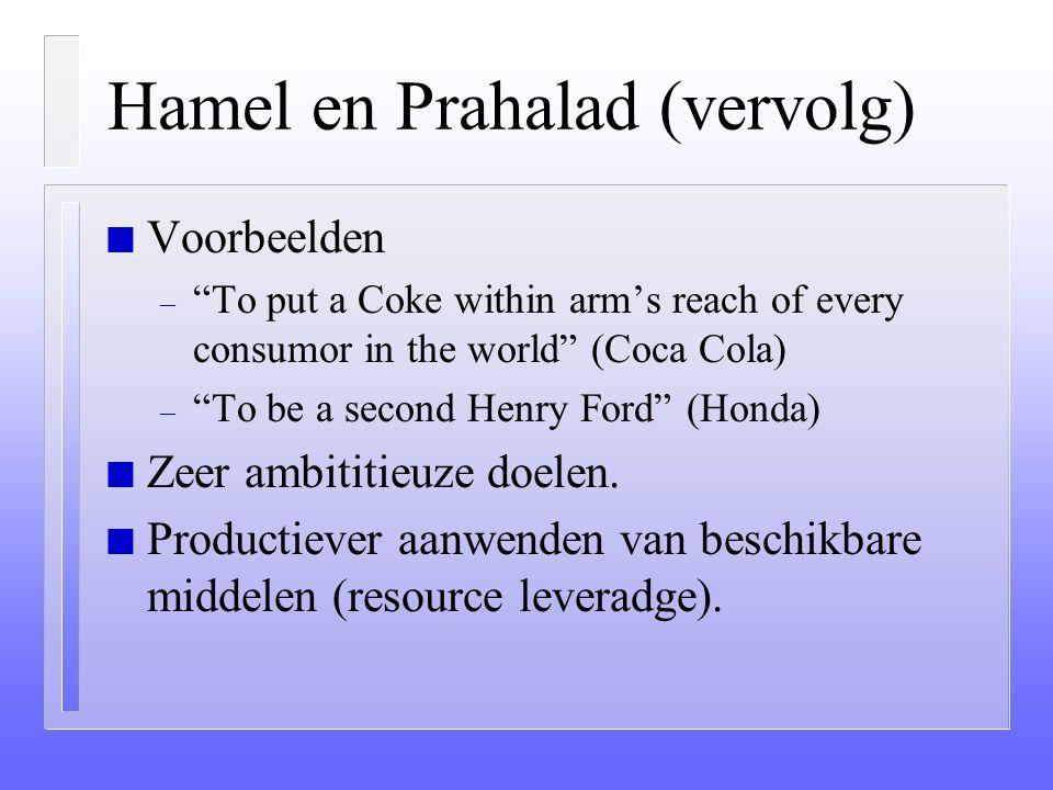 "Hamel en Prahalad n Nodig is ""A strategic intent"" (focus van 10 jaar) n Inhoud (""intent""): – consistentie met doelstellingen – winnersmentaliteit – co"