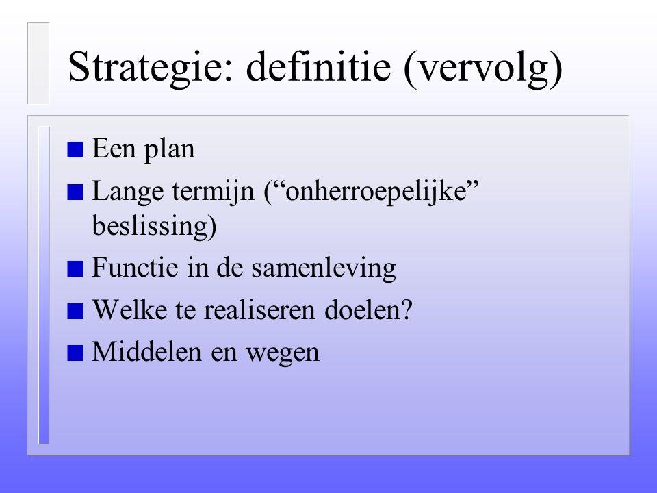 """Strategie: een definitie n """"Strategie is een langetermijn-plan inzake de functie van de organisatie in de samenleving, waarin de organisatie aangeeft"""