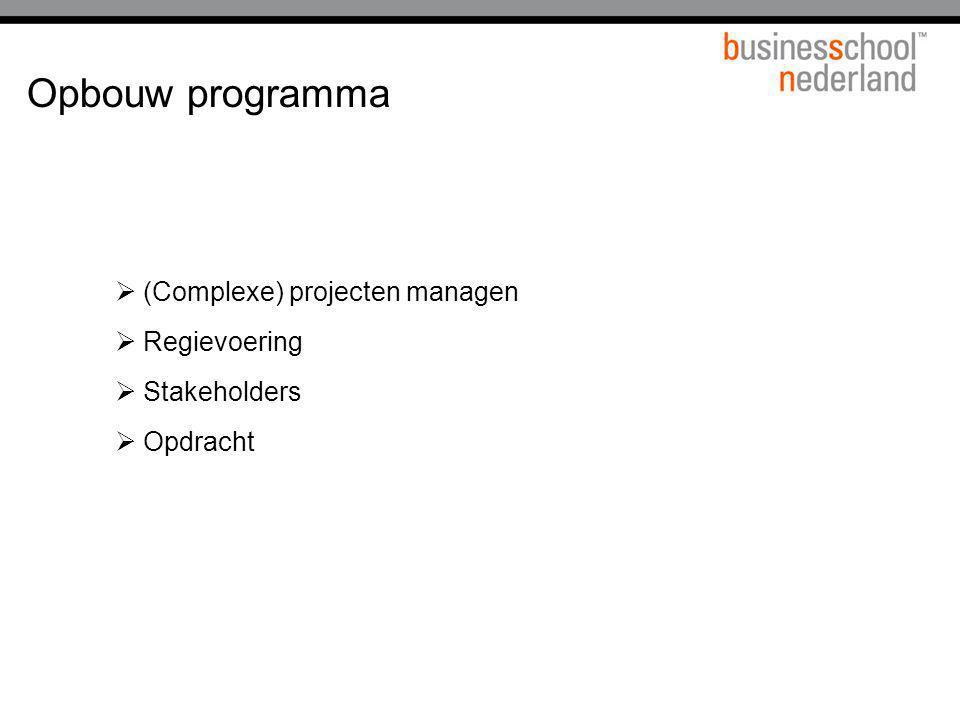 Opbouw programma  (Complexe) projecten managen  Regievoering  Stakeholders  Opdracht