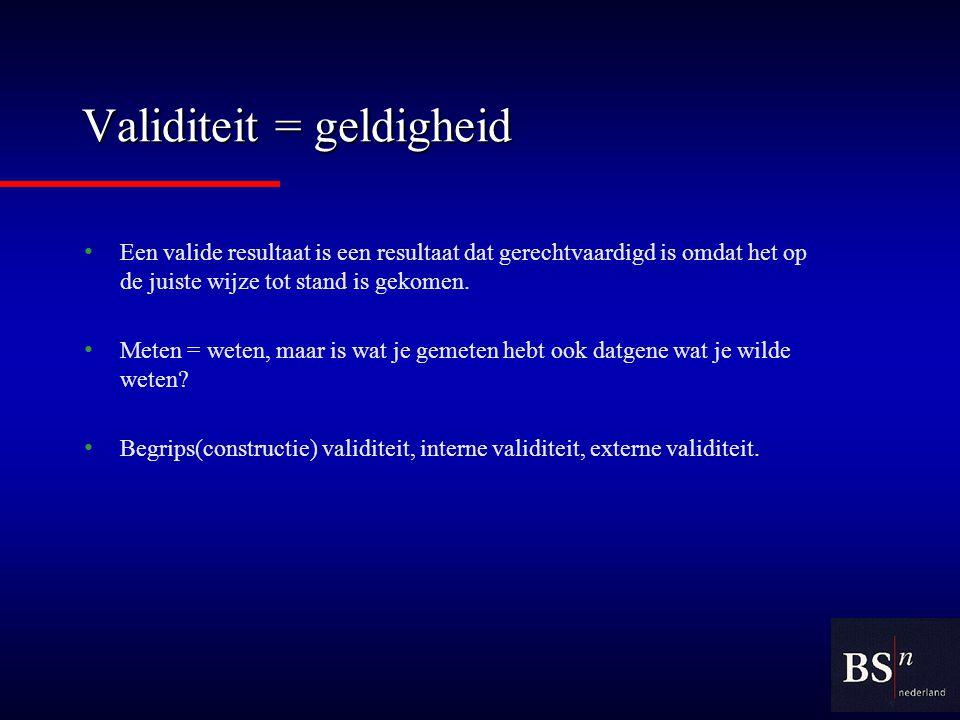 Validiteit = geldigheid Een valide resultaat is een resultaat dat gerechtvaardigd is omdat het op de juiste wijze tot stand is gekomen.