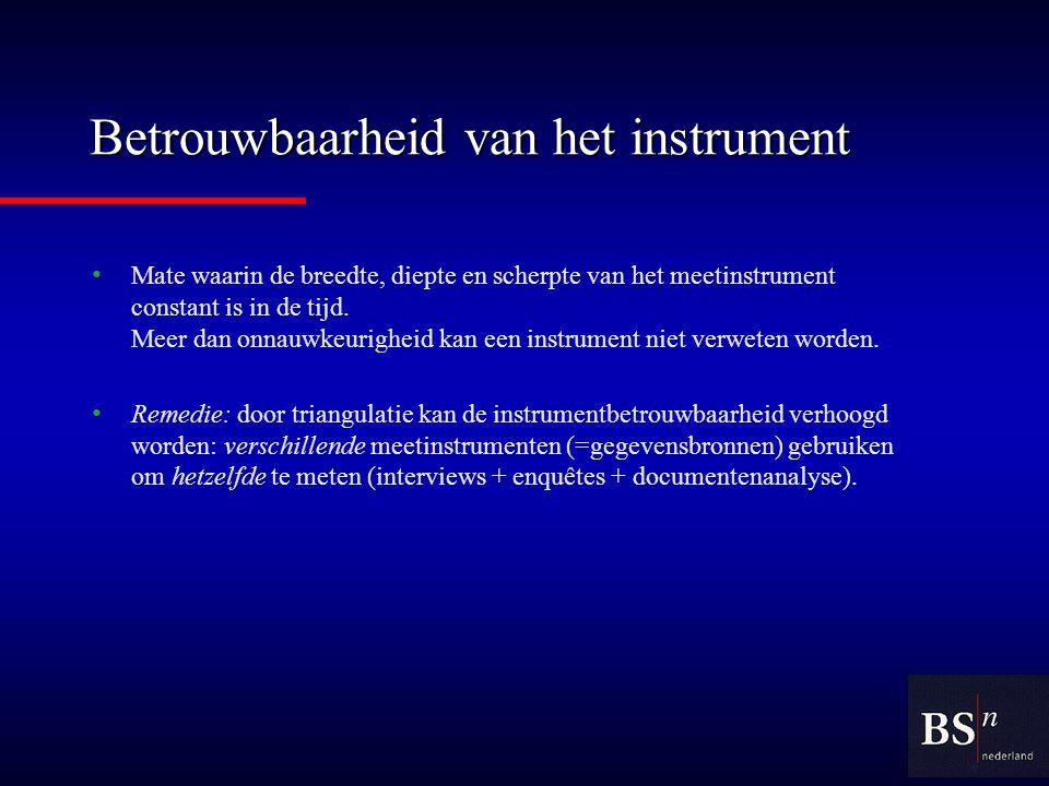 Betrouwbaarheid van het instrument Mate waarin de breedte, diepte en scherpte van het meetinstrument constant is in de tijd.