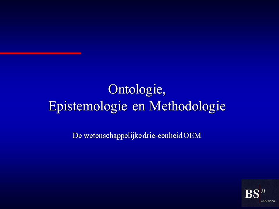 Ontologie, Epistemologie en Methodologie De wetenschappelijke drie-eenheid OEM