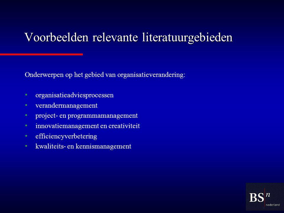 Voorbeelden relevante literatuurgebieden Onderwerpen op het gebied van organisatieverandering: organisatieadviesprocessen verandermanagement project- en programmamanagement innovatiemanagement en creativiteit efficiencyverbetering kwaliteits- en kennismanagement