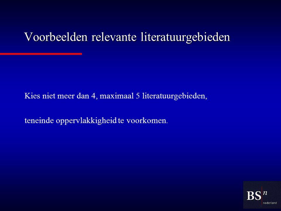 Voorbeelden relevante literatuurgebieden Kies niet meer dan 4, maximaal 5 literatuurgebieden, teneinde oppervlakkigheid te voorkomen.