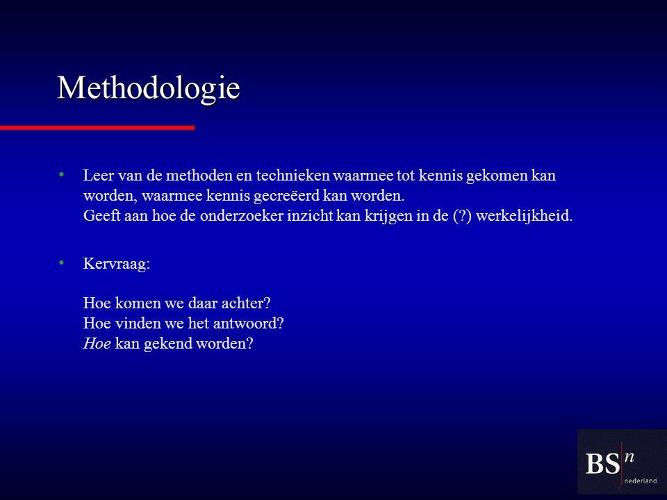 Methodologie Leer van de methoden en technieken waarmee tot kennis gekomen kan worden, waarmee kennis gecreëerd kan worden.