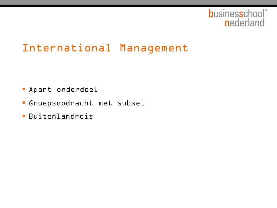 International Management  Apart onderdeel  Groepsopdracht met subset  Buitenlandreis