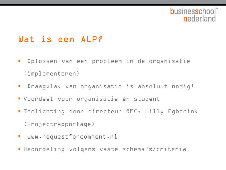 Wat is een ALP?  Oplossen van een probleem in de organisatie (implementeren)  Draagvlak van organisatie is absoluut nodig!  Voordeel voor organisat