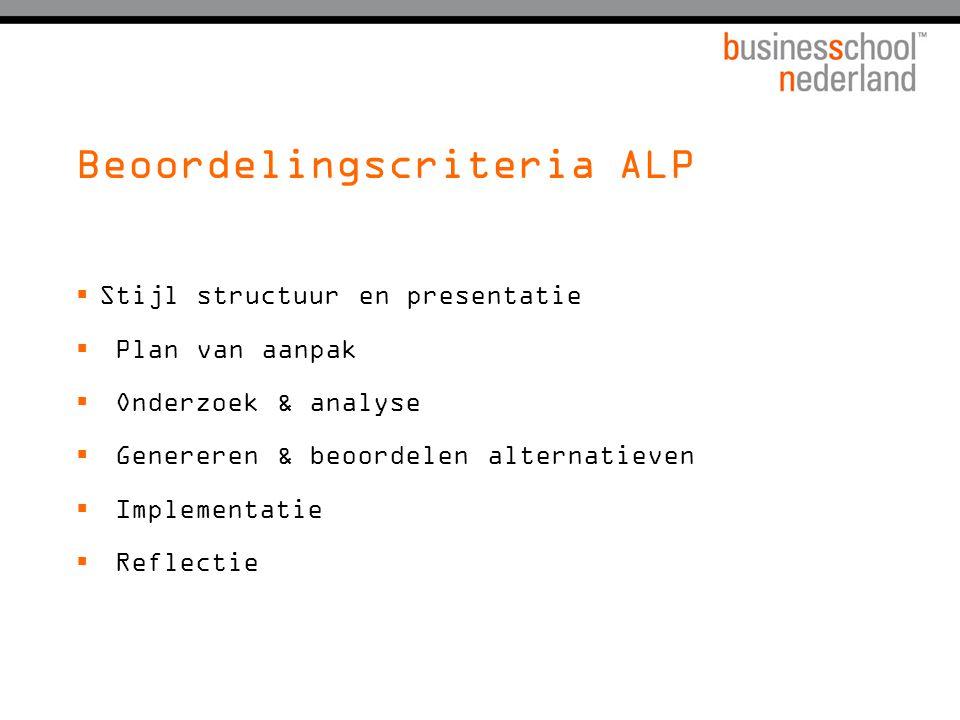 Beoordelingscriteria ALP  Stijl structuur en presentatie  Plan van aanpak  Onderzoek & analyse  Genereren & beoordelen alternatieven  Implementat
