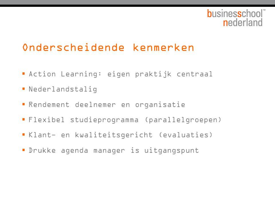 Onderscheidende kenmerken  Action Learning: eigen praktijk centraal  Nederlandstalig  Rendement deelnemer en organisatie  Flexibel studieprogramma