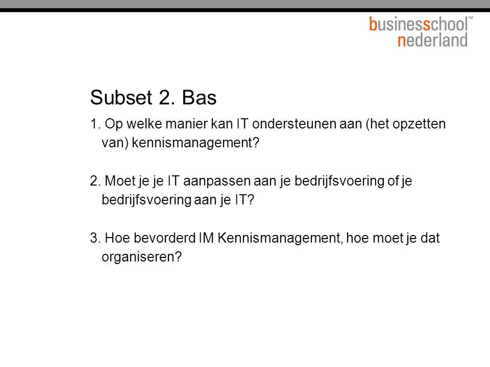 Subset 2.Bas 1. Op welke manier kan IT ondersteunen aan (het opzetten van) kennismanagement.