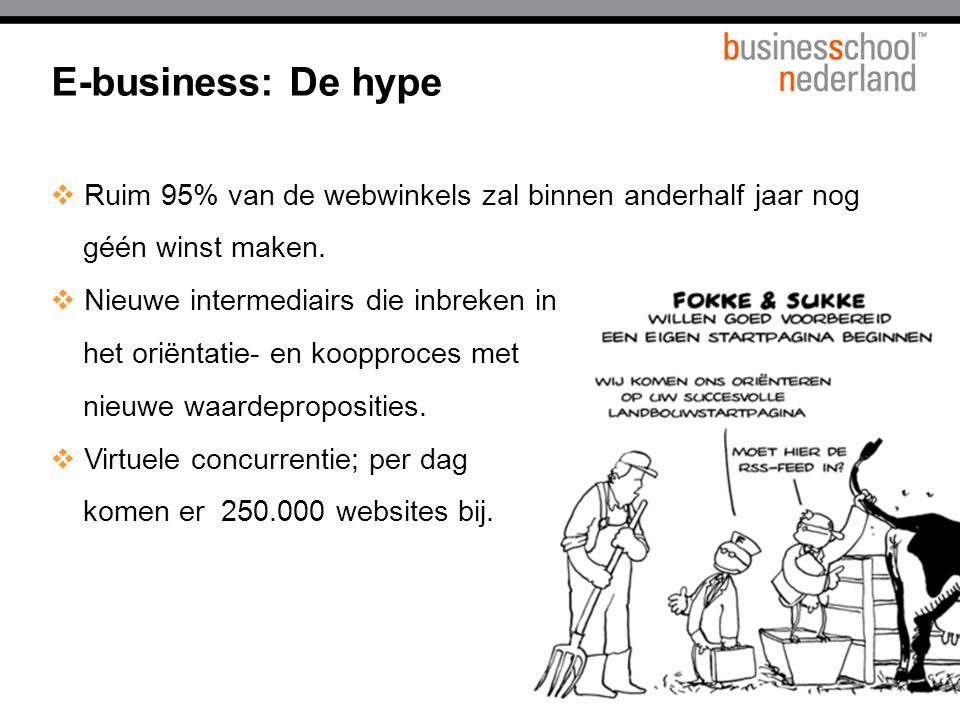 E-business: De hype  Ruim 95% van de webwinkels zal binnen anderhalf jaar nog géén winst maken.