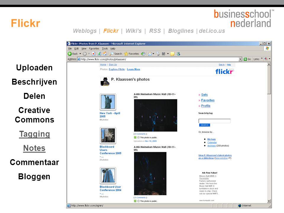 Uploaden Beschrijven Delen Creative Commons Tagging Notes Commentaar Bloggen Weblogs | Flickr | Wiki's | RSS | Bloglines | del.ico.us Flickr