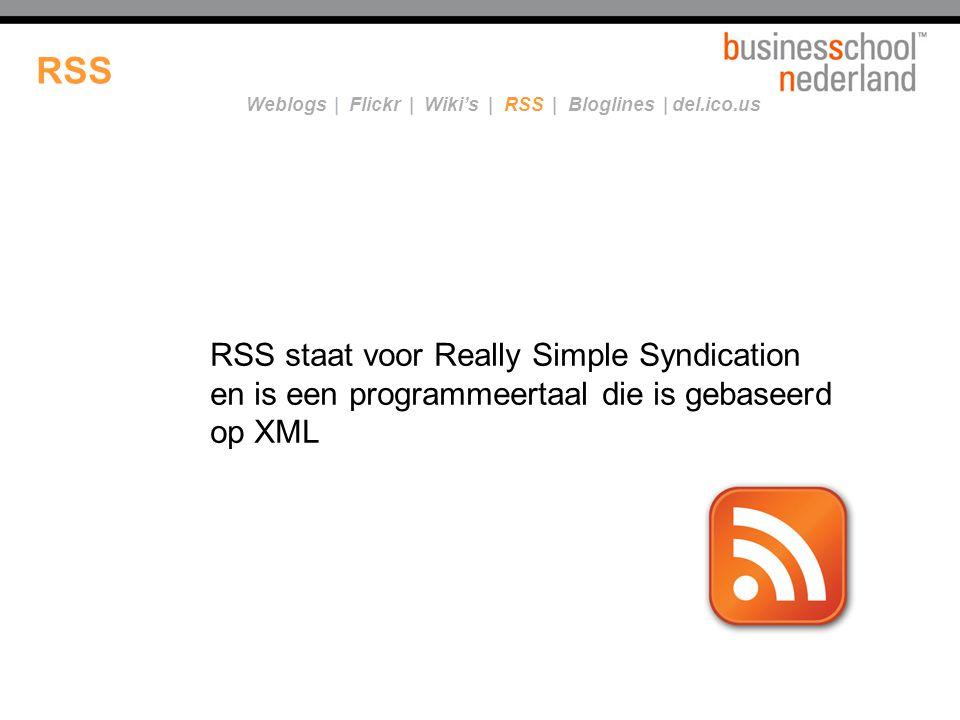 RSS RSS staat voor Really Simple Syndication en is een programmeertaal die is gebaseerd op XML Weblogs | Flickr | Wiki's | RSS | Bloglines | del.ico.us