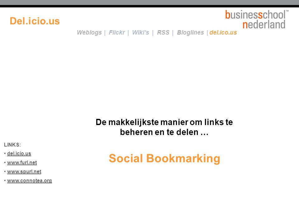De makkelijkste manier om links te beheren en te delen … Social Bookmarking LINKS: del.icio.us www.furl.net www.spurl.net www.connotea.org Weblogs | Flickr | Wiki's | RSS | Bloglines | del.ico.us Del.icio.us