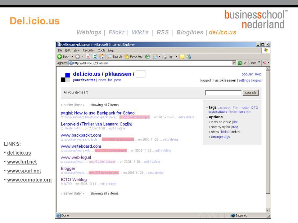 Altijd je favorites bij de hand Trefwoorden toevoegen aan je favorites Jouw favorites delen Zien wat anderen bookmarken LINKS: del.icio.us www.furl.net www.spurl.net www.connotea.org Weblogs | Flickr | Wiki's | RSS | Bloglines | del.ico.us Del.icio.us