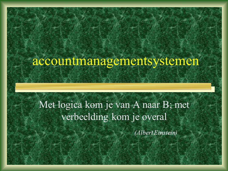 accountmanagementsystemen Met logica kom je van A naar B; met verbeelding kom je overal (Albert Einstein)