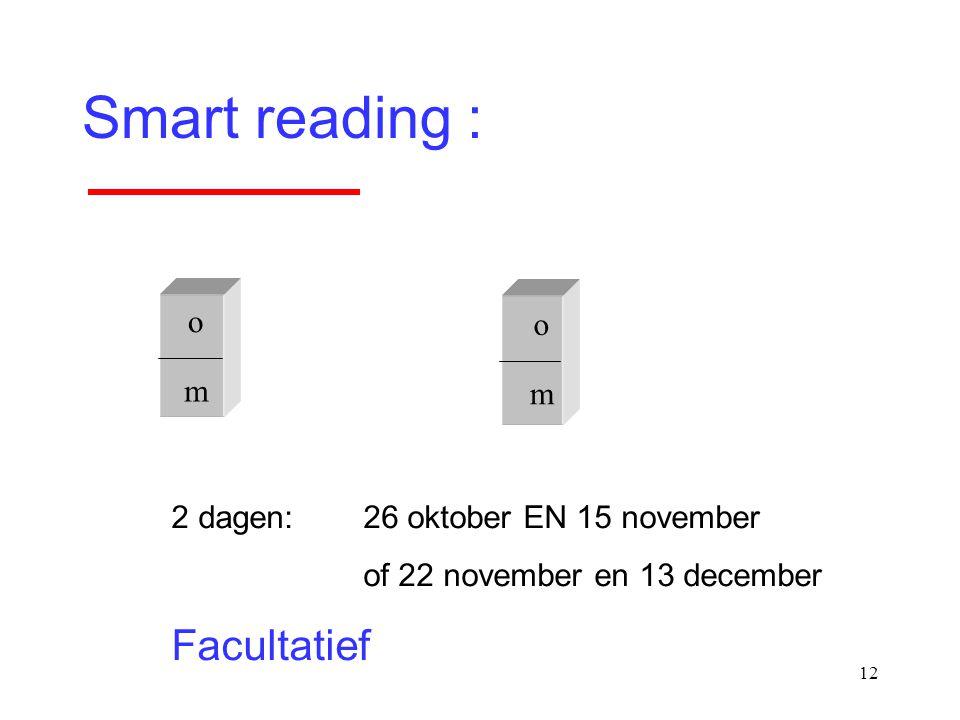 12 Smart reading : o m o m 2 dagen: 26 oktober EN 15 november of 22 november en 13 december Facultatief
