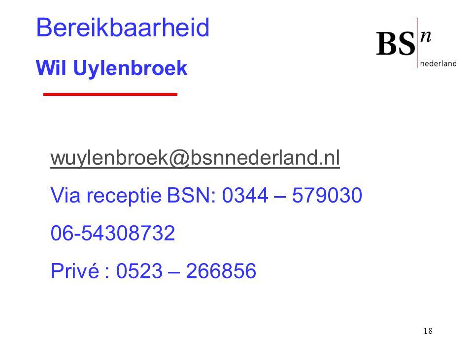 18 wuylenbroek@bsnnederland.nl Via receptie BSN: 0344 – 579030 06-54308732 Privé : 0523 – 266856 Bereikbaarheid Wil Uylenbroek